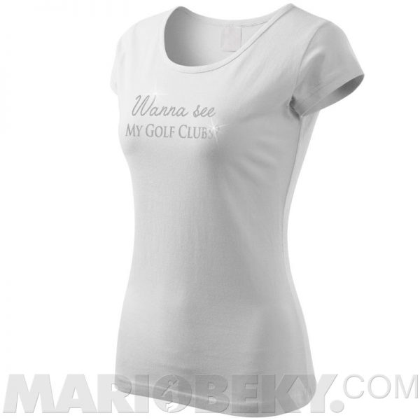 Wanna See My Golf Clubs T-shirt Ladies