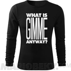 What Is Gimme Long Sleeve T-shirt