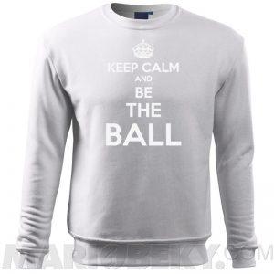Keep Calm Be The Ball Sweatshirt